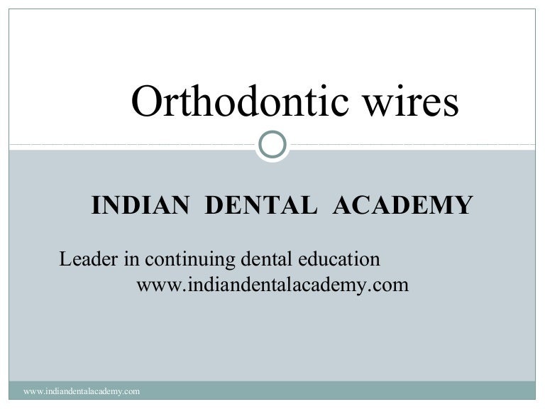 Orthodontic arch wires /certified fixed orthodontic courses by Indian…