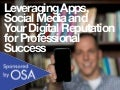 Leveraging Apps, Social Media, and Your Digital Reputation for Professional Success