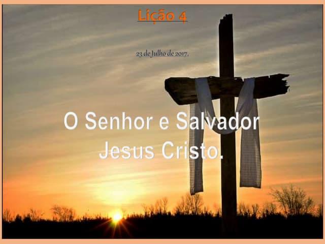 O Senhor e Salvador Jesus Cristo.