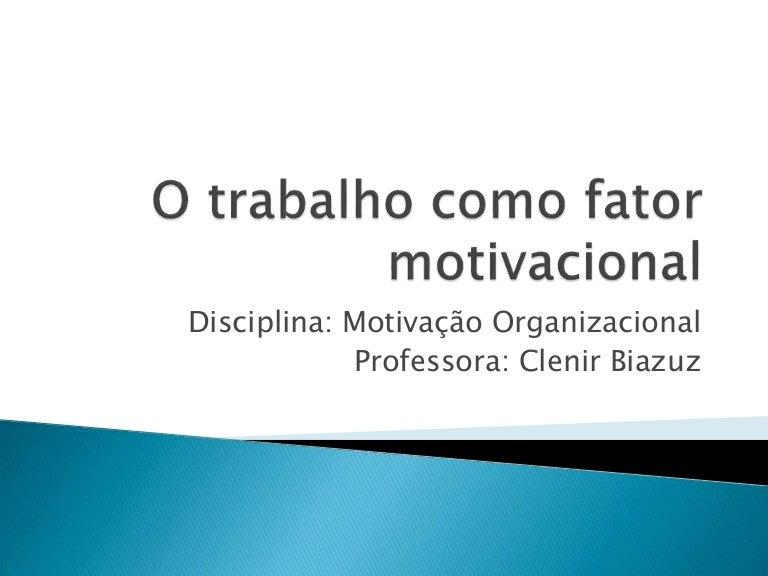 O Trabalho Como Fator Motivacional