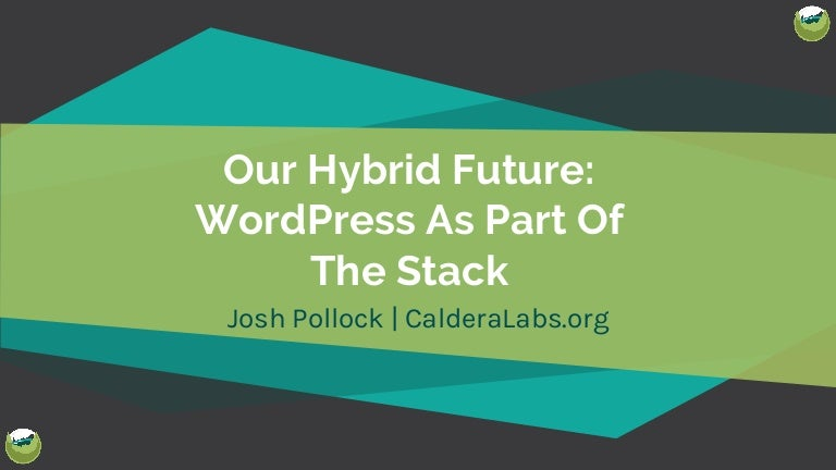 Our Hybrid Future: WordPress As Part of the Stack #WCNYC