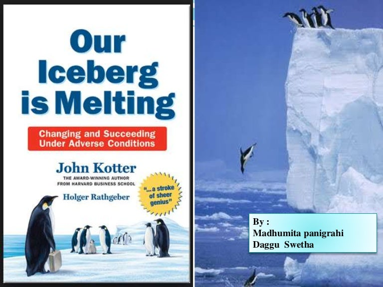 our iceberg is melting changing and succeeding Most of the denizens of the antarctic penguin colony sneer at fred, the quiet but observant scout who detects worrying signs that their home, an iceberg, is melting.