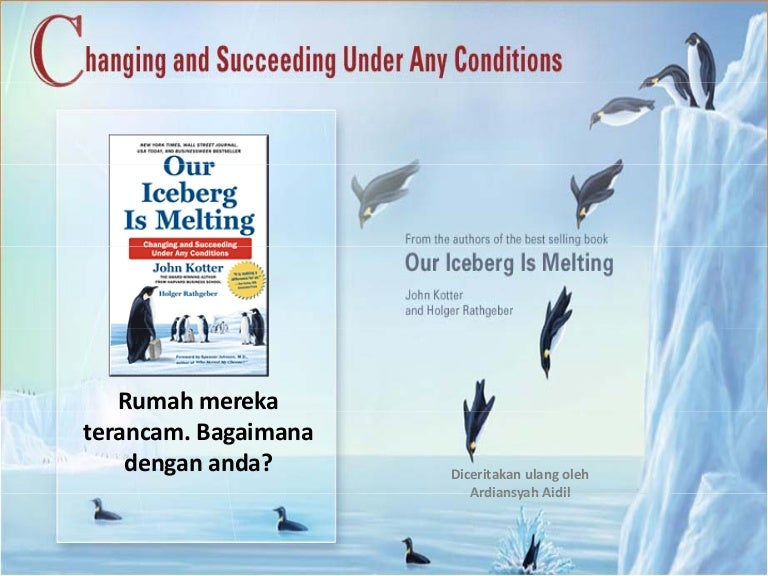 book review our iceberg is melting Today, i am sharing my review on the book our iceberg is melting by john in the story our iceberg is melting he has taken the example of how a typical penguin colony from antarctica deals with change and wins the situation by successfully adapting themselves to a totally new style of.