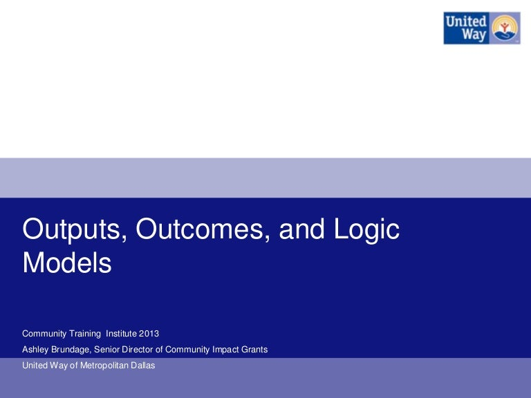 Outputs, Outcomes, And Logic Models