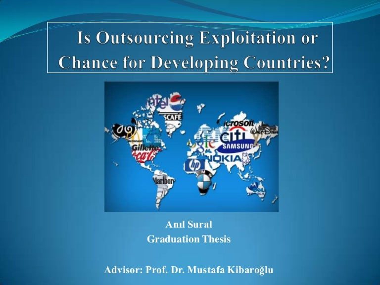 outsourcing jobs to foreign countries thesis Outsourcing jobs to foreign countries outsourcing jobs to foreign countries helps american businesses compete in the global economy as the world economy becomes less restrictive, us businesses modify their business strategies to meet these new world challenges.