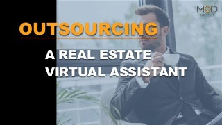 OUTSOURCING A REAL ESTATE VIRTUAL ASSISTANT
