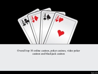 Overall top 10 online casinos, poker casinos, video poker casinos and blackjack casinos
