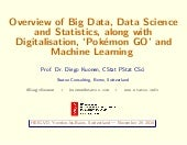 Overview of Big Data, Data Science and Statistics, along with Digitalisation, `Pokemon GO' and Machine Learning
