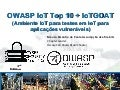 Owasp IoT top 10 + IoTGOAT Cyber Security Meeting Brazil 3rd 2015