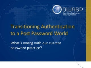 Transitioning Authentication to a Post Password World