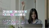 Sparking Engagement for Online Learners