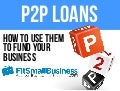 How To Use A P2P Loan To Fund Your Business