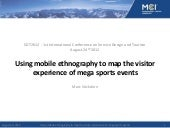 SDT2012 (P7.3): Using mobile ethnography to map the visitor experience of mega sports events