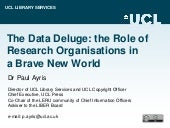 The Data Deluge: the Role of Research Organisations in a Brave New World by Dr Paul Ayris, UCL