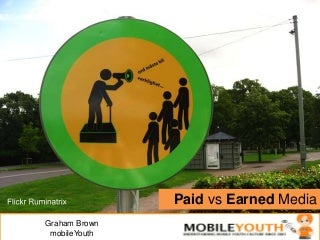 (Graham Brown mobileYouth) #Trends: Paid vs Earned Media