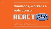 PHP Conference 2016: Daemons, workers e bots com o ReactPHP