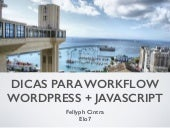 Dicas para Workflow WordPress + JavaScript - WordCamp Salvador
