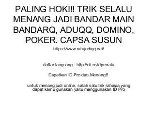 Paling hoki!! trik selalu menang jadi bandar main bandarq, aduqq, domino, poker. capsa susun