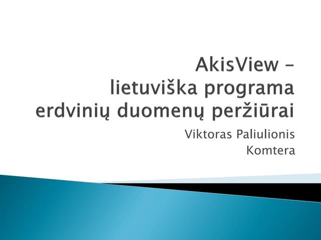 V. Paliulionis. AkisView - lietuviška programa erdvinių duomenų peržiūrai. GIS - paprasta ir atvira 2014.