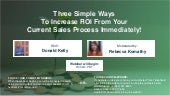 Three Simple Ways To Increase ROI From Your Current Sales Process Immediately!
