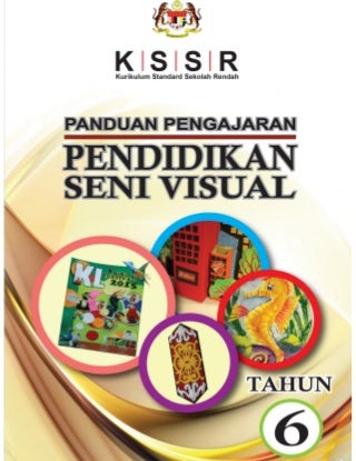 Panduan pengajaran kssr pendidikan seni visual tahun 6