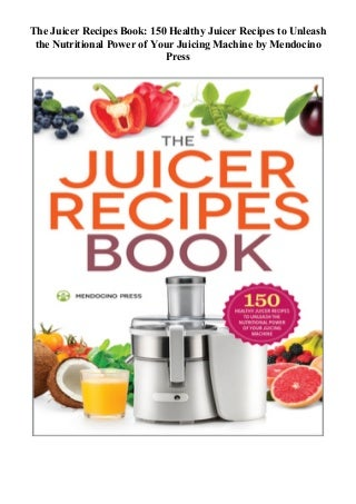 ( Paperback ) The Juicer Recipes Book: 150 Healthy Juicer Recipes to Unleash the Nutritional Power of Your Juicing Machine
