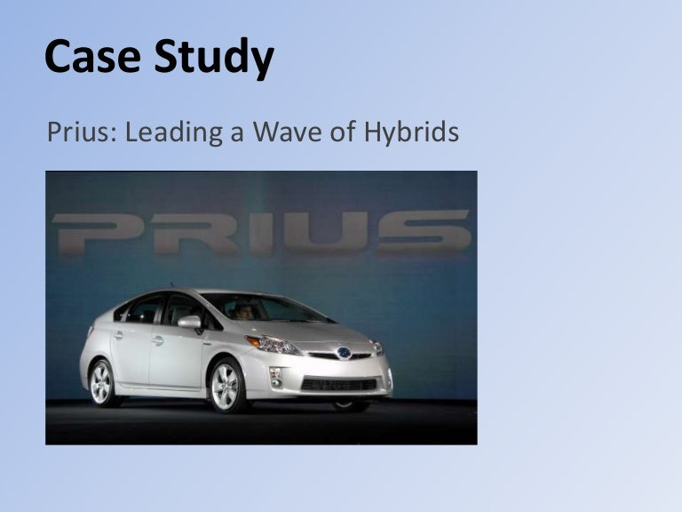 "case study prius leading a wave of hybrids We will write a custom essay sample on prius: leading a wave of hybrids specifically for you for only $1638 $139/page  "" clearly toyota is the leader in hybrid sales with the prius, and its lexus division planned to introduce a lexux suv hybrid in the fall of 2004, moving hybrids up to the luxury car level  toyota case study: the."