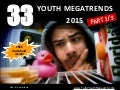 The 33 Youth MegaTrends of 2015 PART1/3 (TotalYouthResearch)