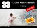 The 33 Youth MegaTrends of 2015 PART3/3 (TotalYouthResearch)