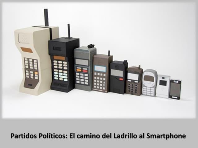 Partidos politicos: Del ladrillo al smartphone