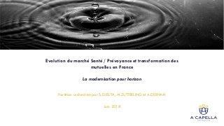 Evolution du marché Santé / Prévoyance et transformation des mutuelles en France - Partition A Capella Consulting