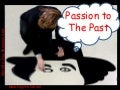 Passion to the past