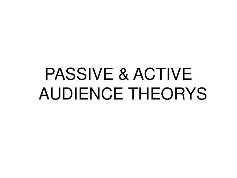 Passive & Active Audience Theories