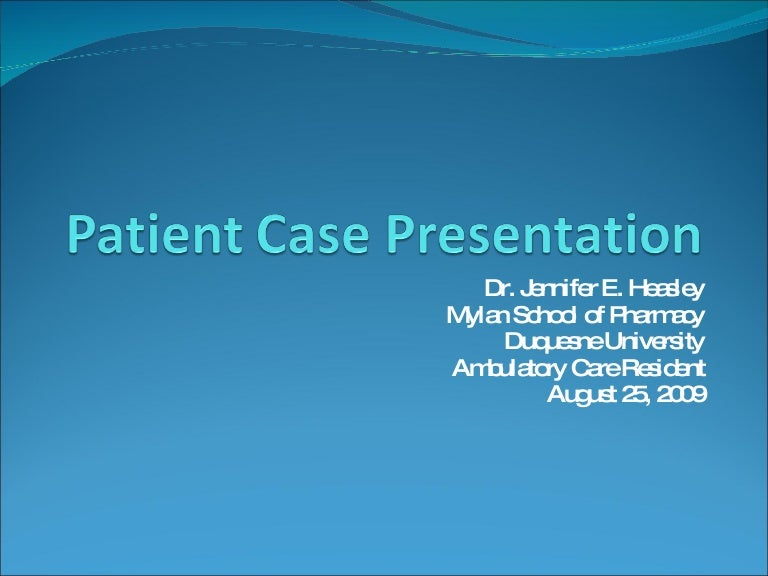 patient case study presentation Case study patient called for help rapid response team responded nurse questioned if new drug hung could have done this physician immediately clipping is a handy way to collect and organize the most important slides from a presentation entered on wrong patient in cpoe no confirmation of.