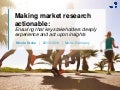Making market research actionable: ensuring that key stakeholders deeply experience and act upon insights