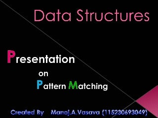 Pattern matching in ds by m anoj vasava=mca