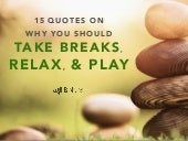 15 Quotes on Why You Should Take Breaks, Relax, and Play