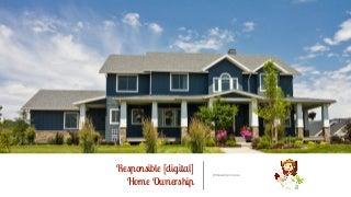 Responsible [digital] Home Ownership