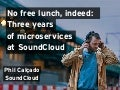 No Free Lunch, Indeed: Three Years of Microservices at SoundCloud - Phil Calcado
