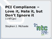 PCI Compliance—Love It, Hate It, But Don't Ignore It (11NTCpci)