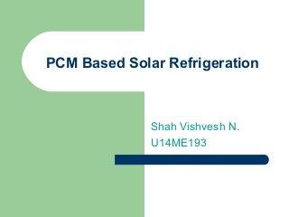 Phase Change Materials(PCM) based solar refrigeration