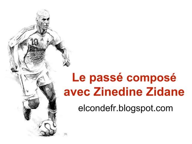 Le passé composé avec Zinédine Zidane