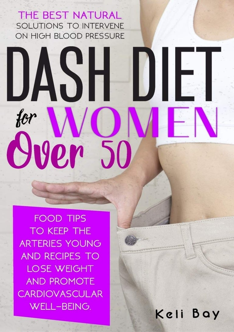 Free PDF [Download] Dash Diet For Women Over 50: The Best Natural Solution To Intervene On High Blood Pressure. Food Tips To Keep The? by:~~