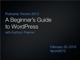 A Beginner's Guide to WordPress - Podcamp Toronto 2012
