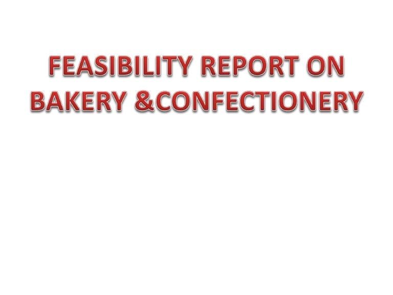 Feasibility Report On Bakery Confectionery