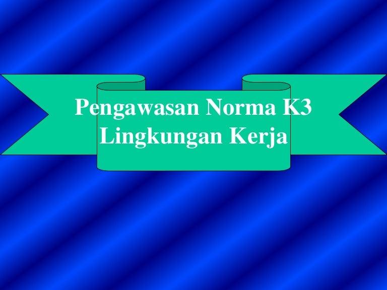 Pengawasan Norma K3 Lingkungan Kerja