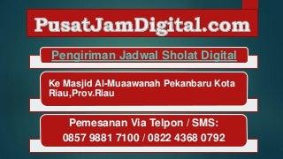 Pengiriman jadwal sholat digital ke masjid al muaawanah pekanbaru kota riau prov.riau
