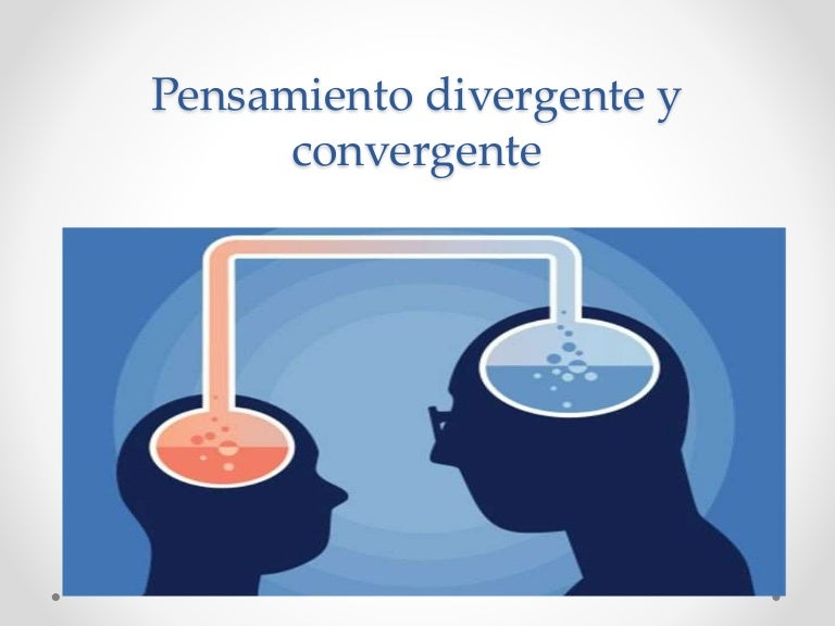 Pensamiento Divergente Convergente