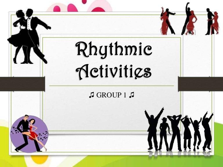 Rhythmic activities.