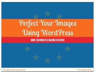 Perfect your images using WordPress - WordCamp Europe 2013